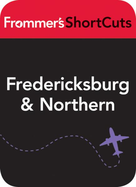Fredericksburg and Northern Virginia By: Frommer's ShortCuts