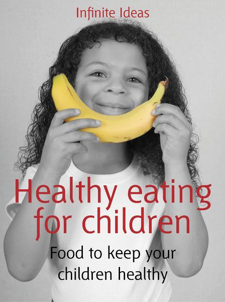 Healthy eating for children By: Infinite Ideas,Mandy Francis