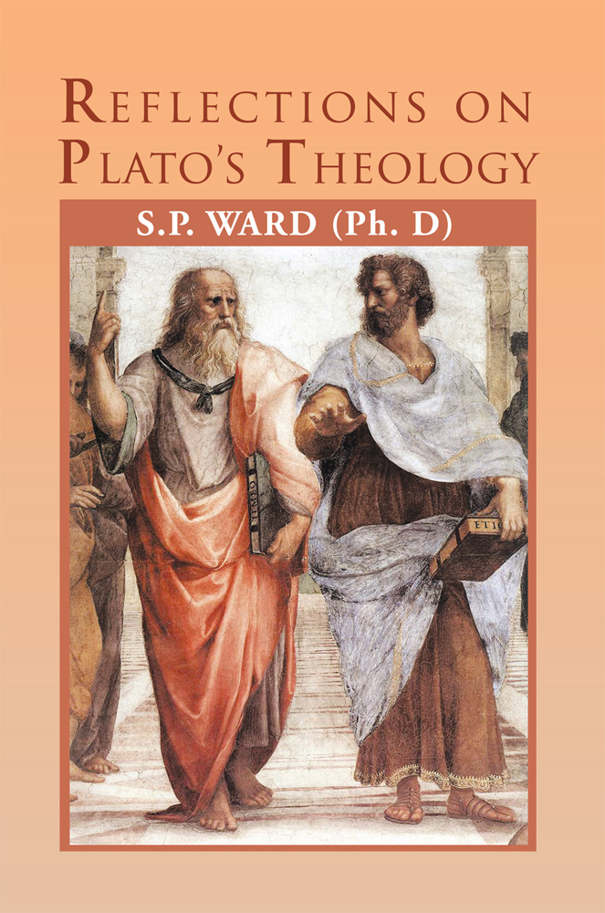 Reflections on Plato's Theology By: Dr. SP Ward