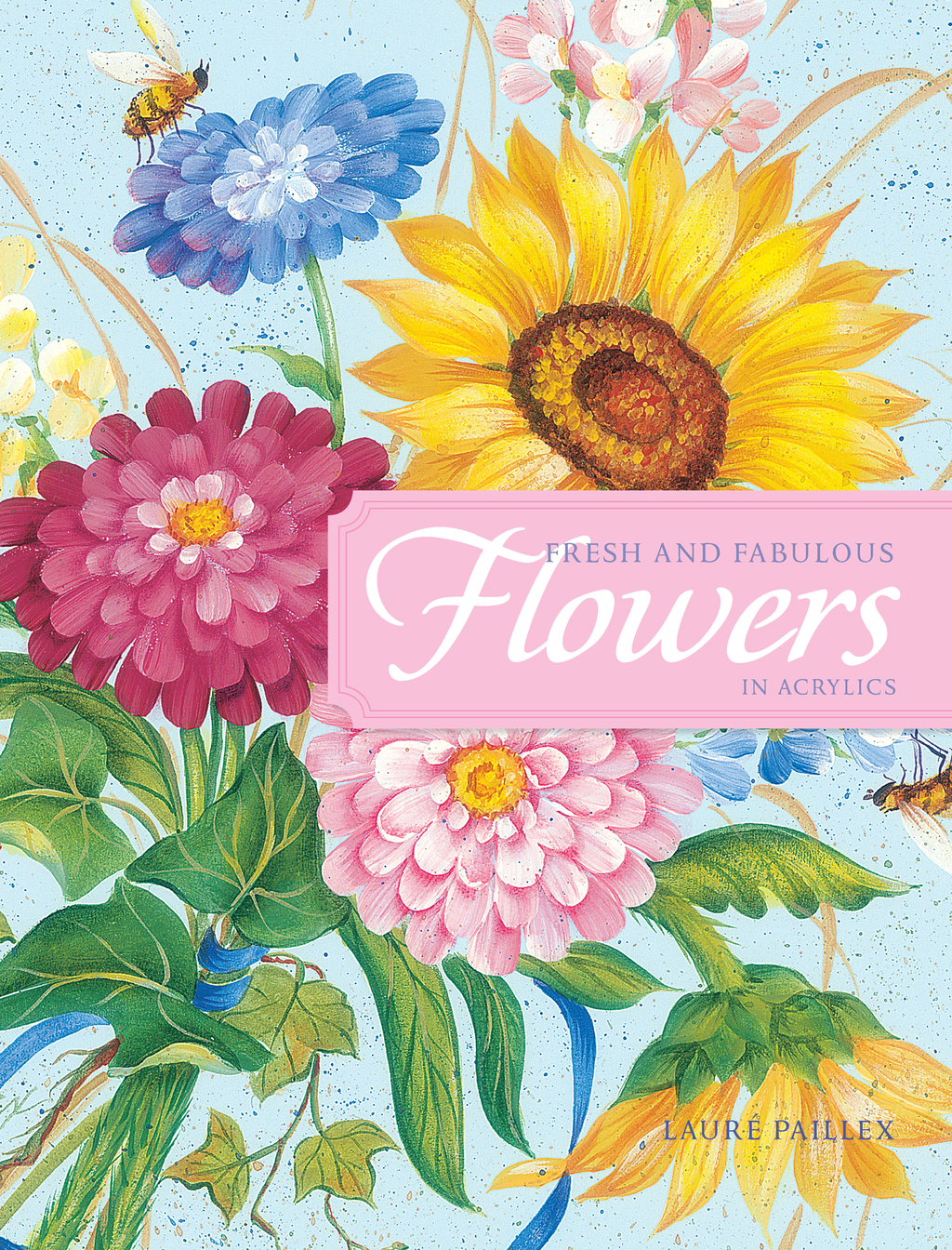 Fresh and Fabulous Flowers in Acrylic: 20 Garden Fresh Floral Designs