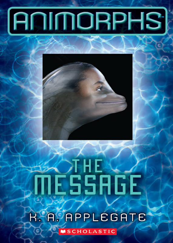 Animorphs #4: The Message By: K.A. Applegate