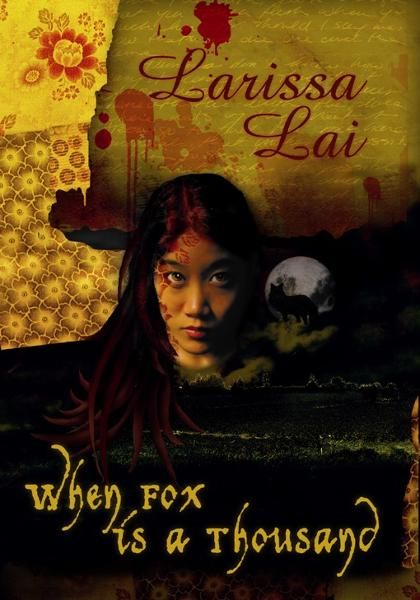 When Fox is a Thousand By: Larissa Lai