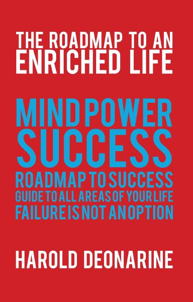 The Roadmap to an Enriched Life By: Harold Deonarine
