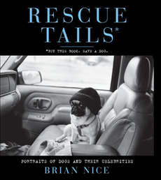 Rescue Tails Portraits of Dogs and Their Celebrities