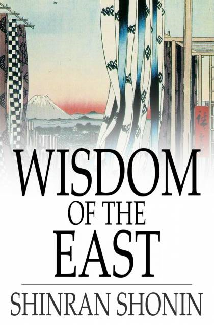 Wisdom of the East Buddhist Psalms translated from the Japanese of Shinran Shonin