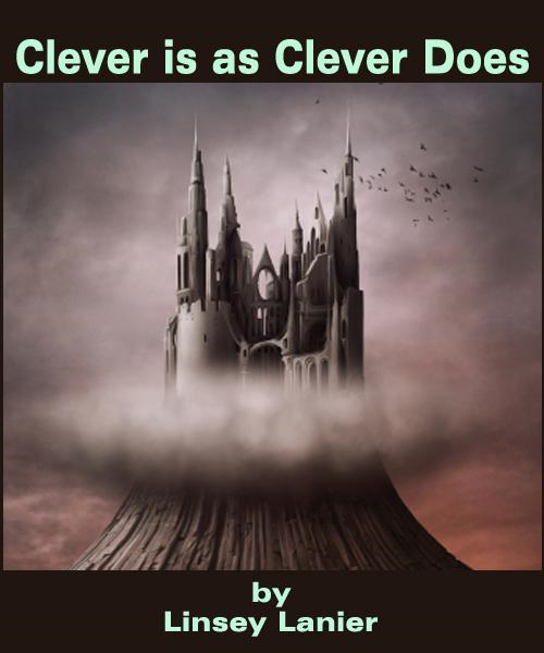 Clever is as Clever Does: Story 2 (A Fairy Tale Romance)