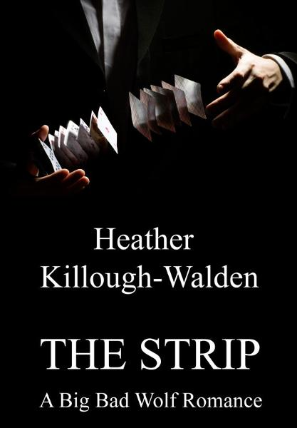 The Strip (a Big Bad Wolf romance, book two) By: Heather Killough-Walden