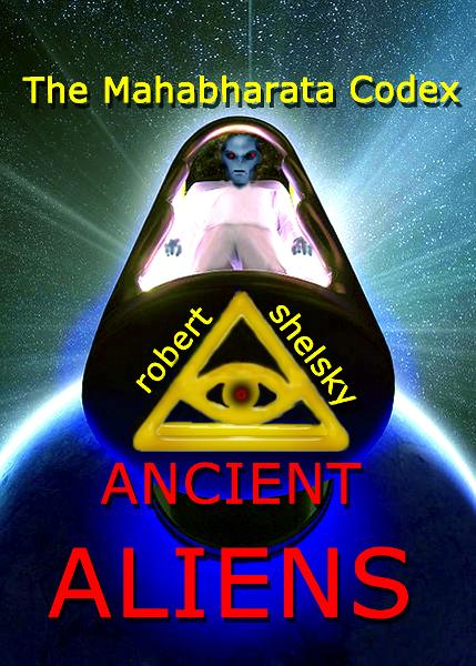 The Mahabharata Codex ANCIENT ALIENS By: Rob Shelsky