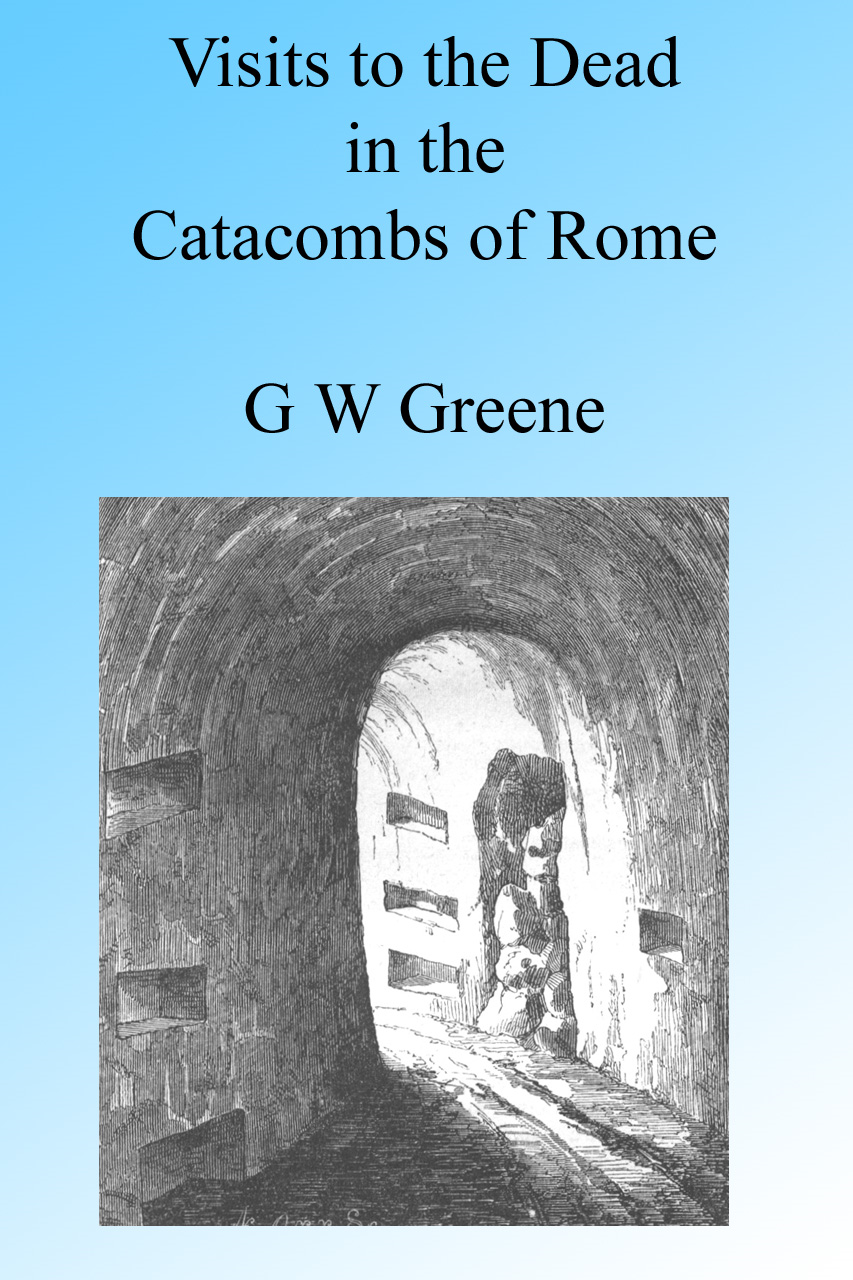 Visits to the Dead in the Catacombs of Rome, Illustrated