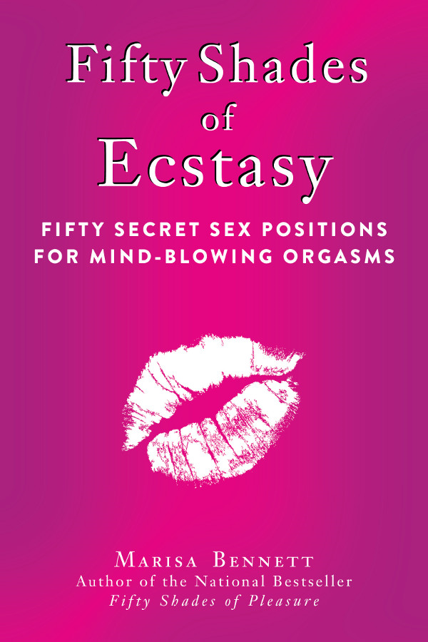 Fifty Shades of Ecstasy: Fifty Secret Sex Positions for Mind-Blowing Orgasms
