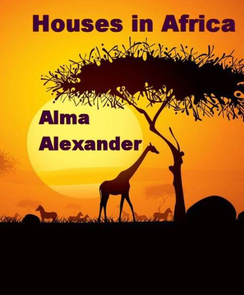 Houses in Africa By: Alma Alexander