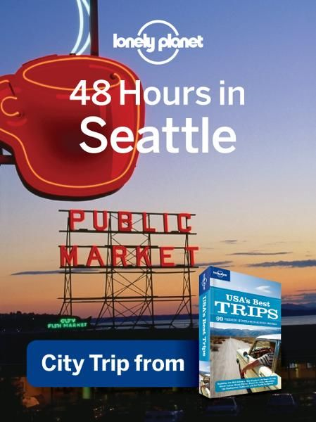 Lonely Planet 48 Hours in Seattle By: Lonely Planet