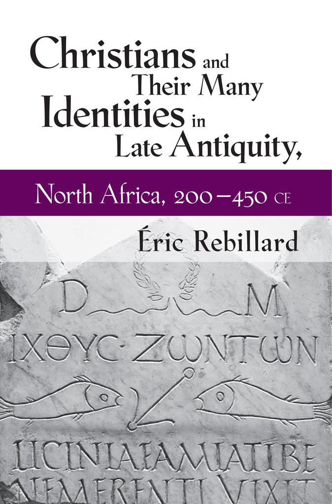 Christians and Their Many Identities in Late Antiquity, North Africa, 200–450 CE