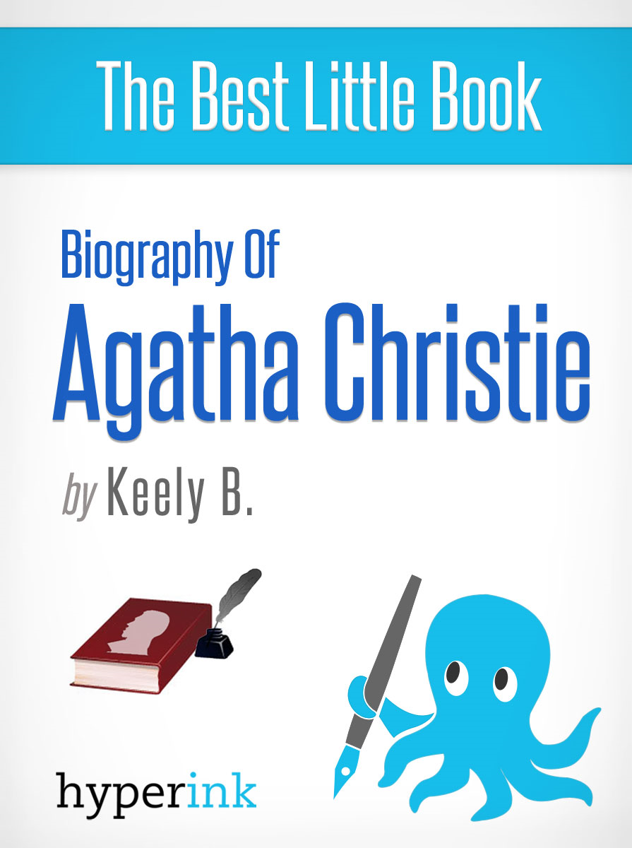 Agatha Christie: A Biography By: Keely B.