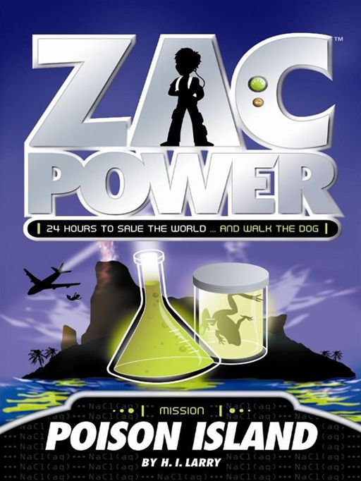Zac Power: Poison Island By: H. I. Larry