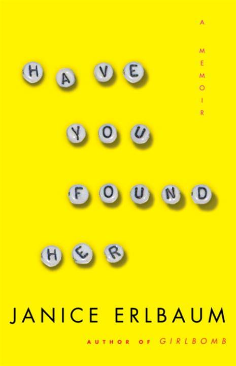 Have You Found Her By: Janice Erlbaum