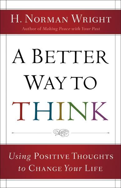 Better Way to Think, A By: H. Norman Wright