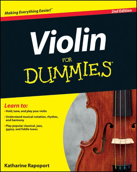 Violin For Dummies, 2nd Edition By: Katharine Rapoport