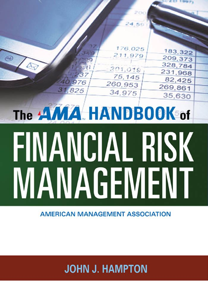 The AMA Handbook of Financial Risk Management By: John J. HAMPTON
