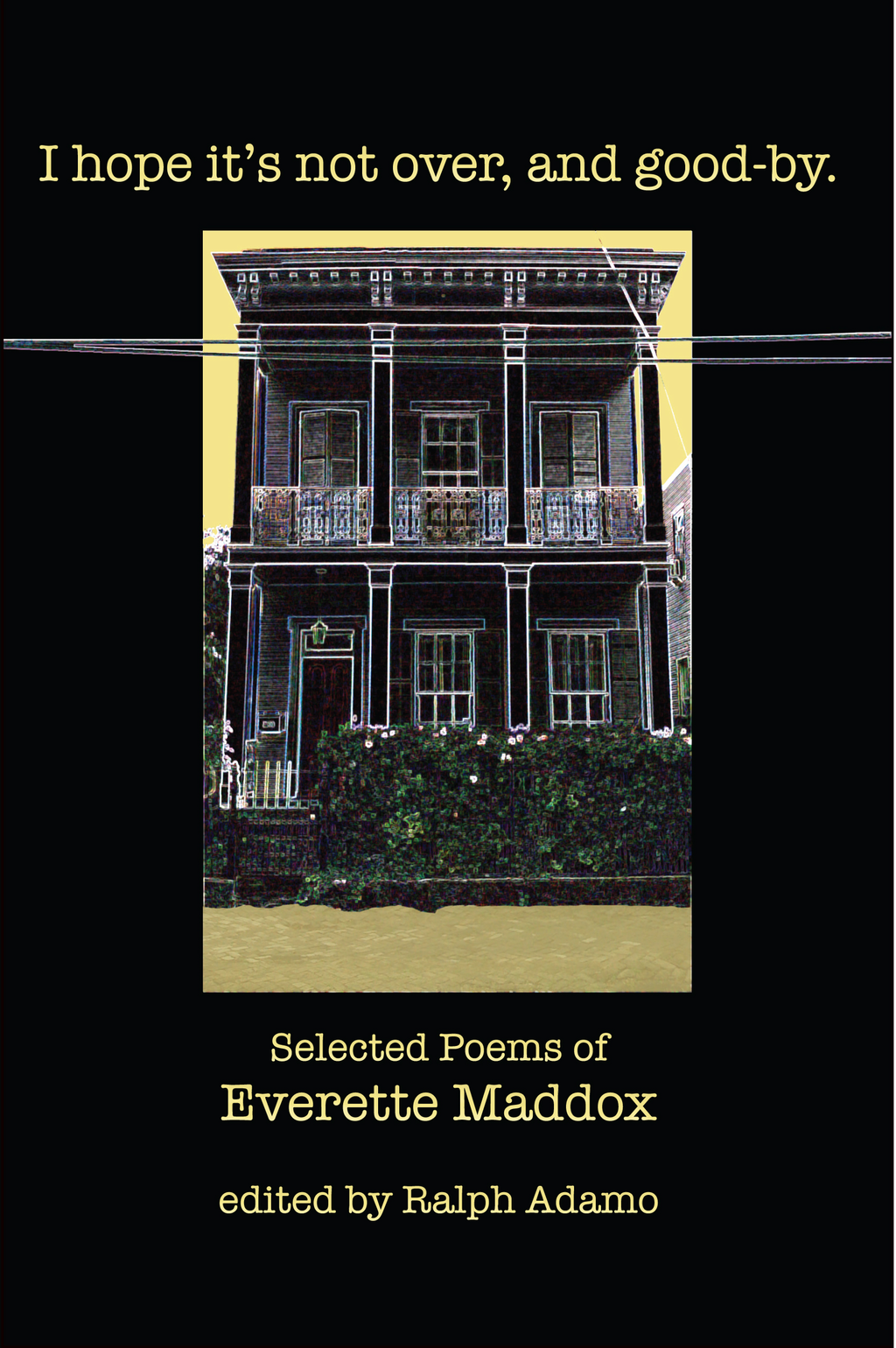 I hope it's not over, and good-by.: Selected Poems of Everett Maddox