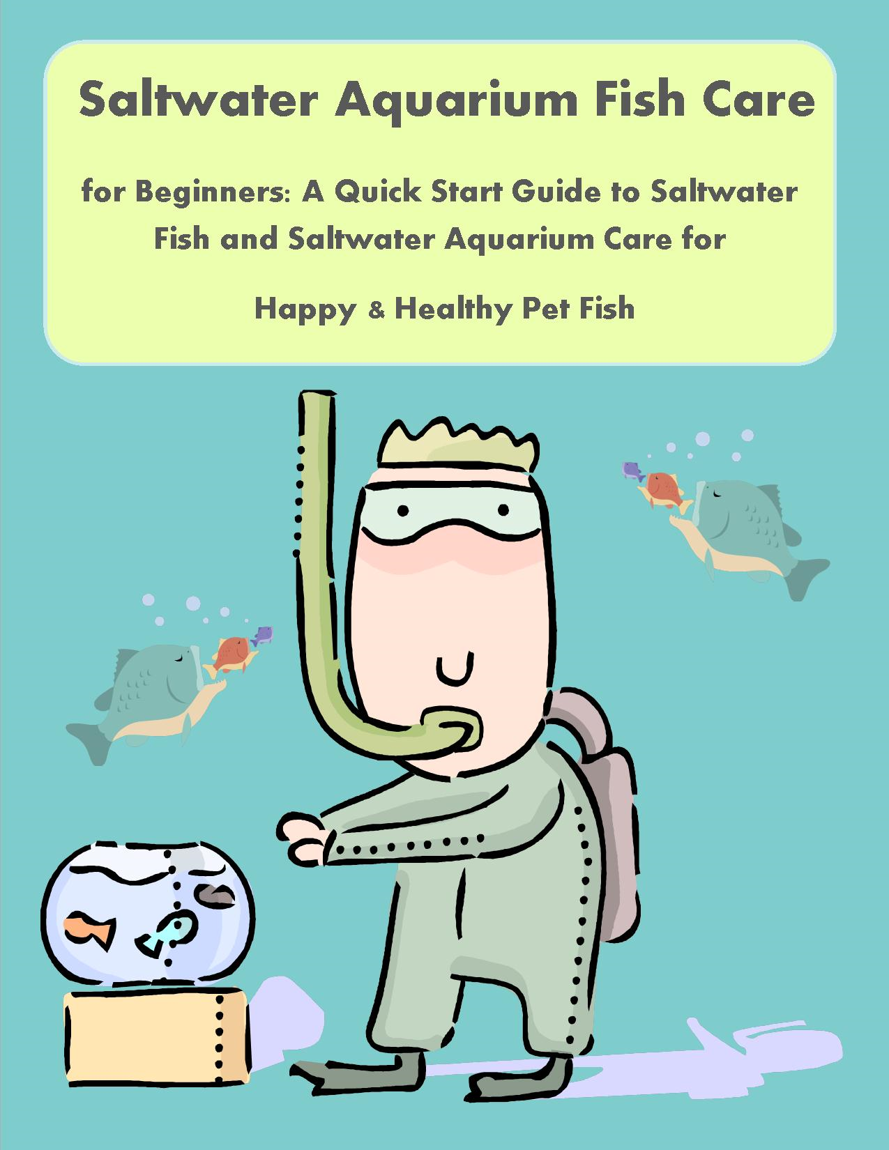 Fish aquarium guide - Saltwater Aquarium Fish Care For Beginners A Quick Start Guide To Saltwater Fish And Saltwater Aquarium Care For Happy Healthy Pet Fish