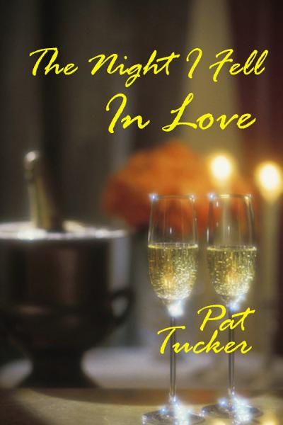 The Night I Fell In Love By: Pat Tucker
