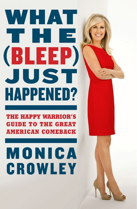 What the (Bleep) Just Happened? By: Monica Crowley
