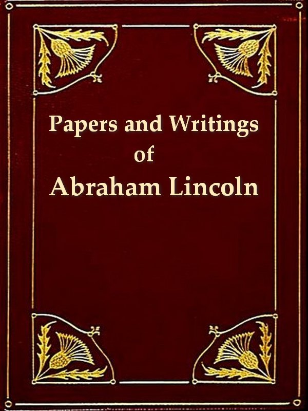 The Papers and Writings of Abraham Lincoln, Volumes I-III