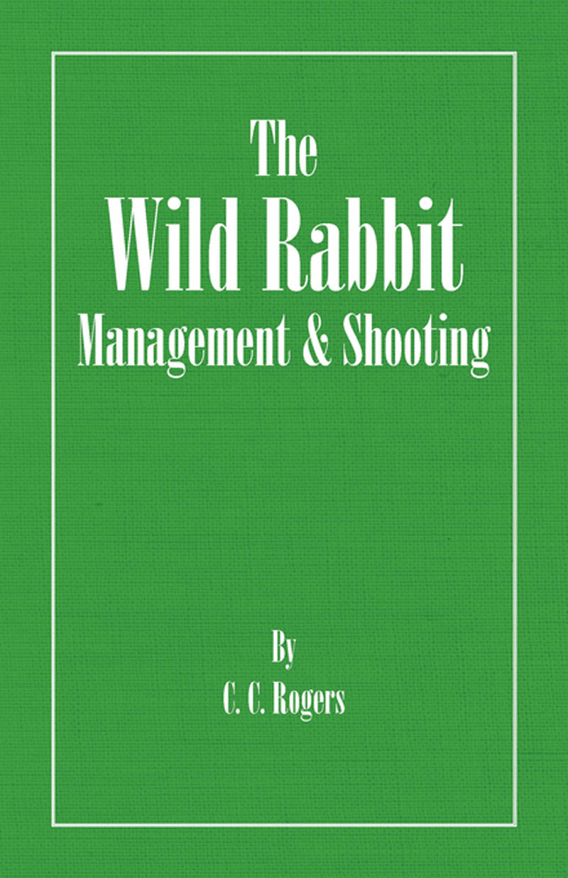 The Wild Rabbit - Management and Shooting By: C. Rogers