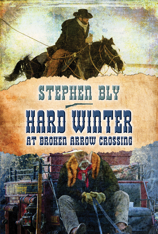 Hard Winter at Broken Arrow Crossing: A Stuart Brannon Novel - Book 1 By: Stephen Bly