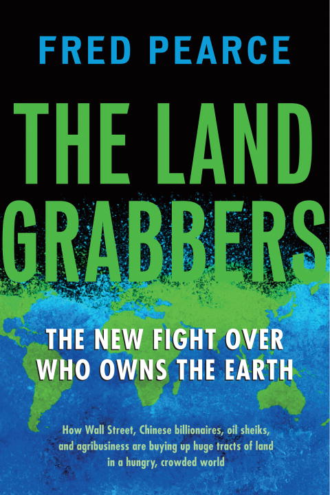 The Land Grabbers By: Fred Pearce