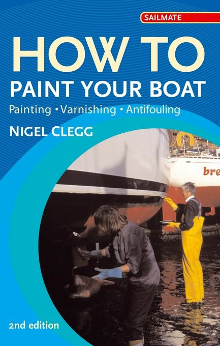 How to Paint Your Boat: Painting, Varnishing , Antifouling