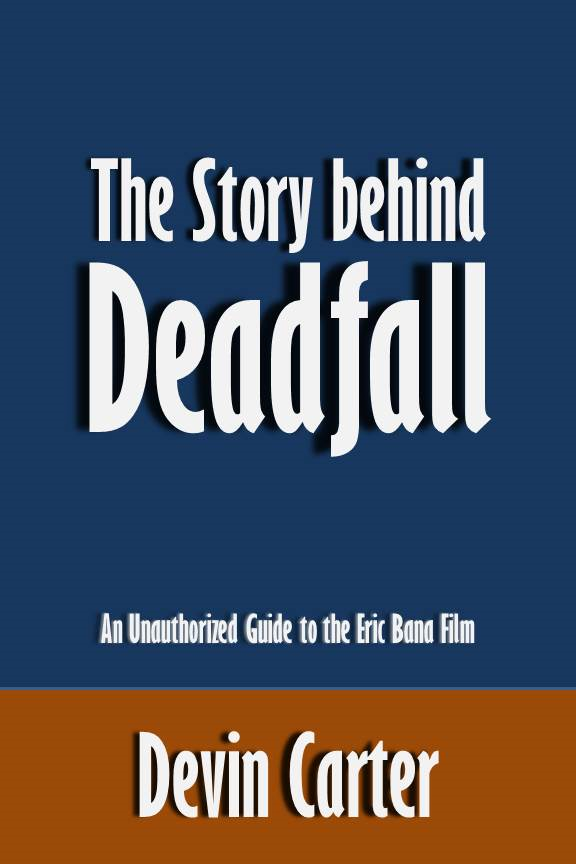 The Story behind Deadfall: An Unauthorized Guide to the Eric Bana Film [Article]