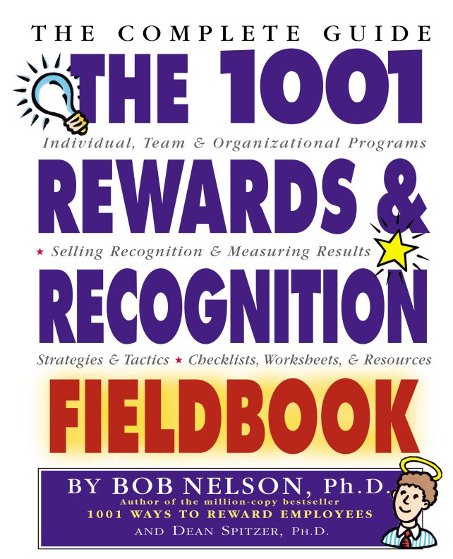 The 1001 Rewards & Recognition Fieldbook By: Bob Nelson, Ph.D.,Dean Spitzer, Ph.D