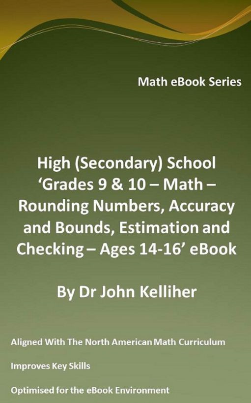 High (Secondary) School 'Grades 9 & 10 - Math – Rounding Numbers, Accuracy and Bounds, Estimation and Checking – Ages 14-16' eBook