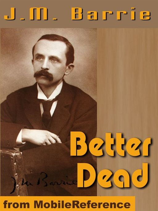 Better Dead  (Mobi Classics) By: J.M. Barrie