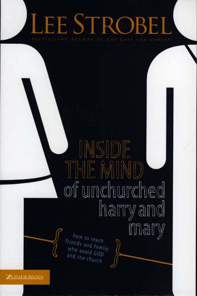 Inside the Mind of Unchurched Harry and Mary By: Lee   Strobel