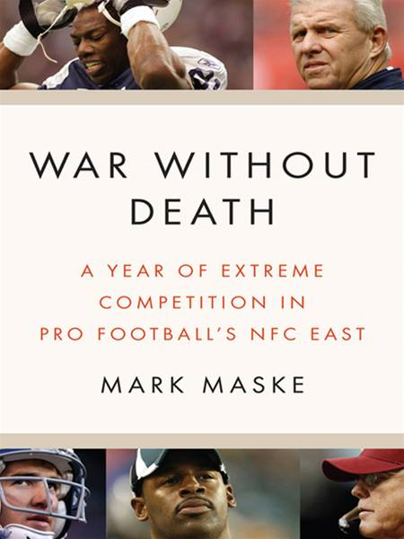 War Without Death: A Year of Extreme Competition in Pro Football By: Mark Maske