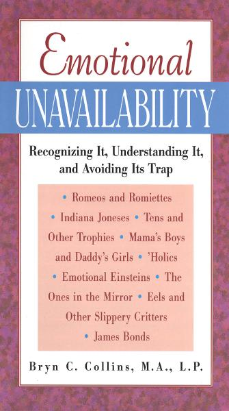 Emotional Unavailability : Recognizing It, Understanding It, and Avoiding Its Trap: Recognizing It, Understanding It, and Avoiding Its Trap By: Bryn Collins