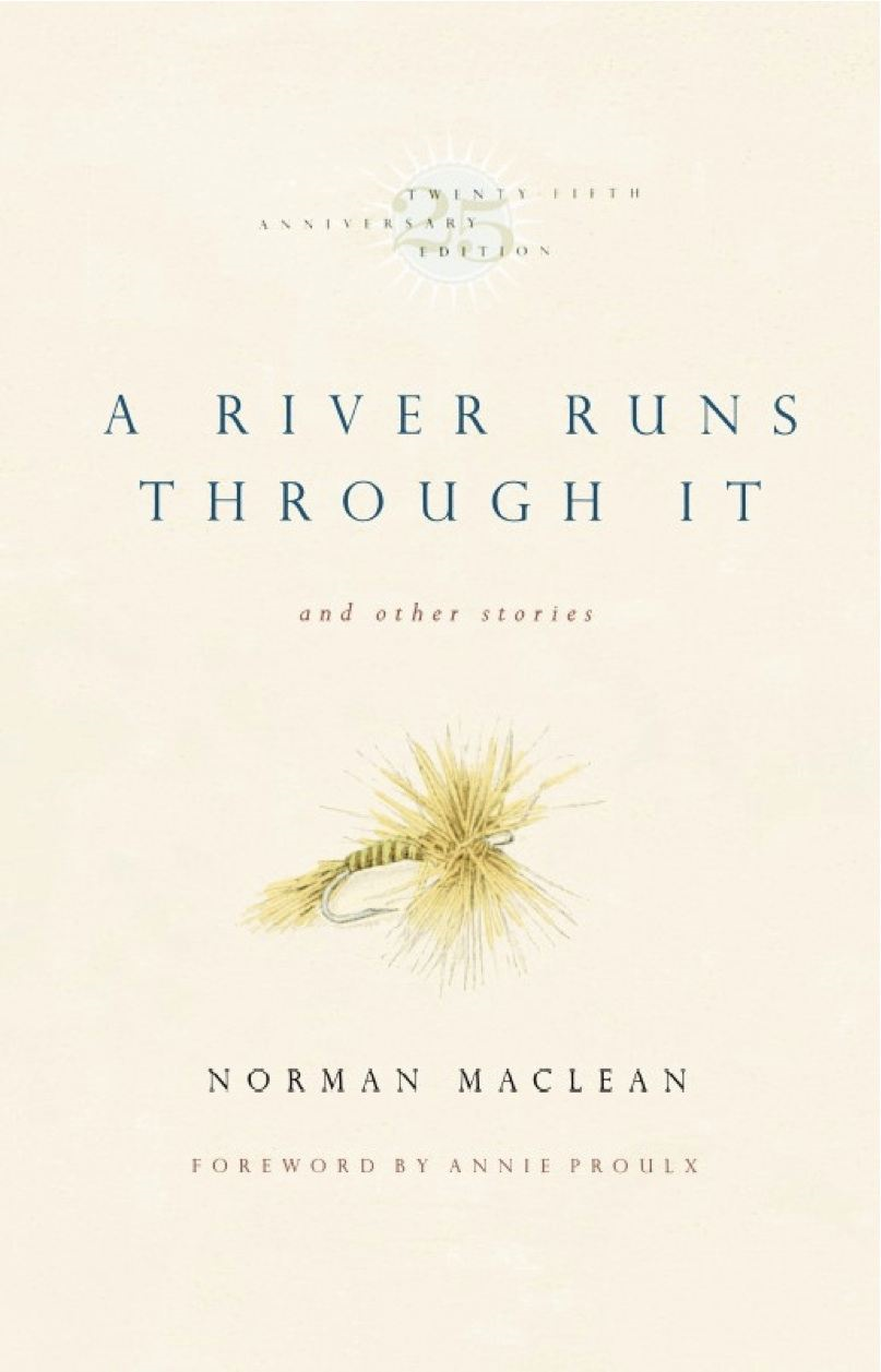 A River Runs Through It and Other Stories, Twenty-fifth Anniversary Edition By: Norman Maclean