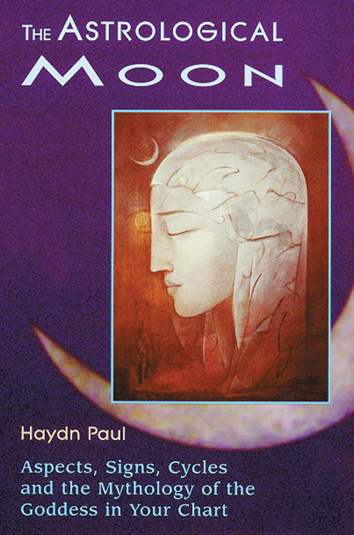The Astrological Moon: Aspects, Signs, Cycles and the Mythology of the Goddess in Your Chart By: Paul, Haydn