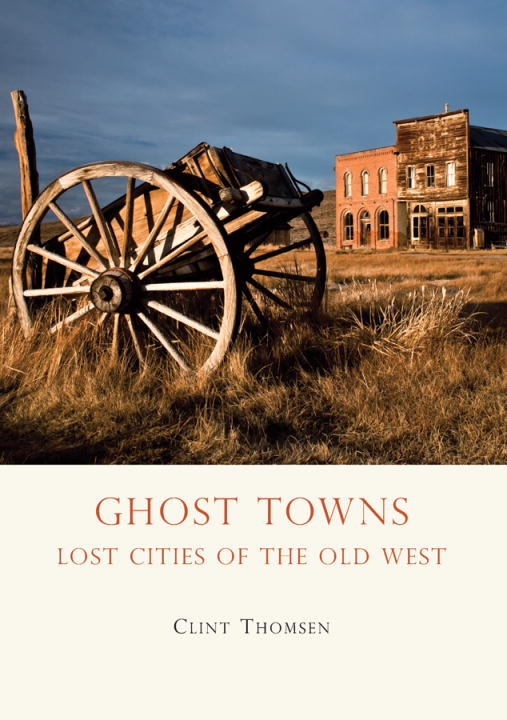 Ghost Towns By: Clint Thomsen
