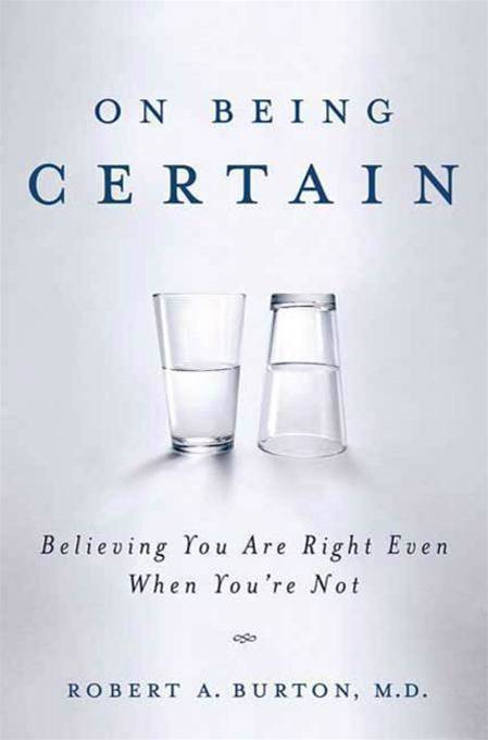 On Being Certain By: Robert Burton