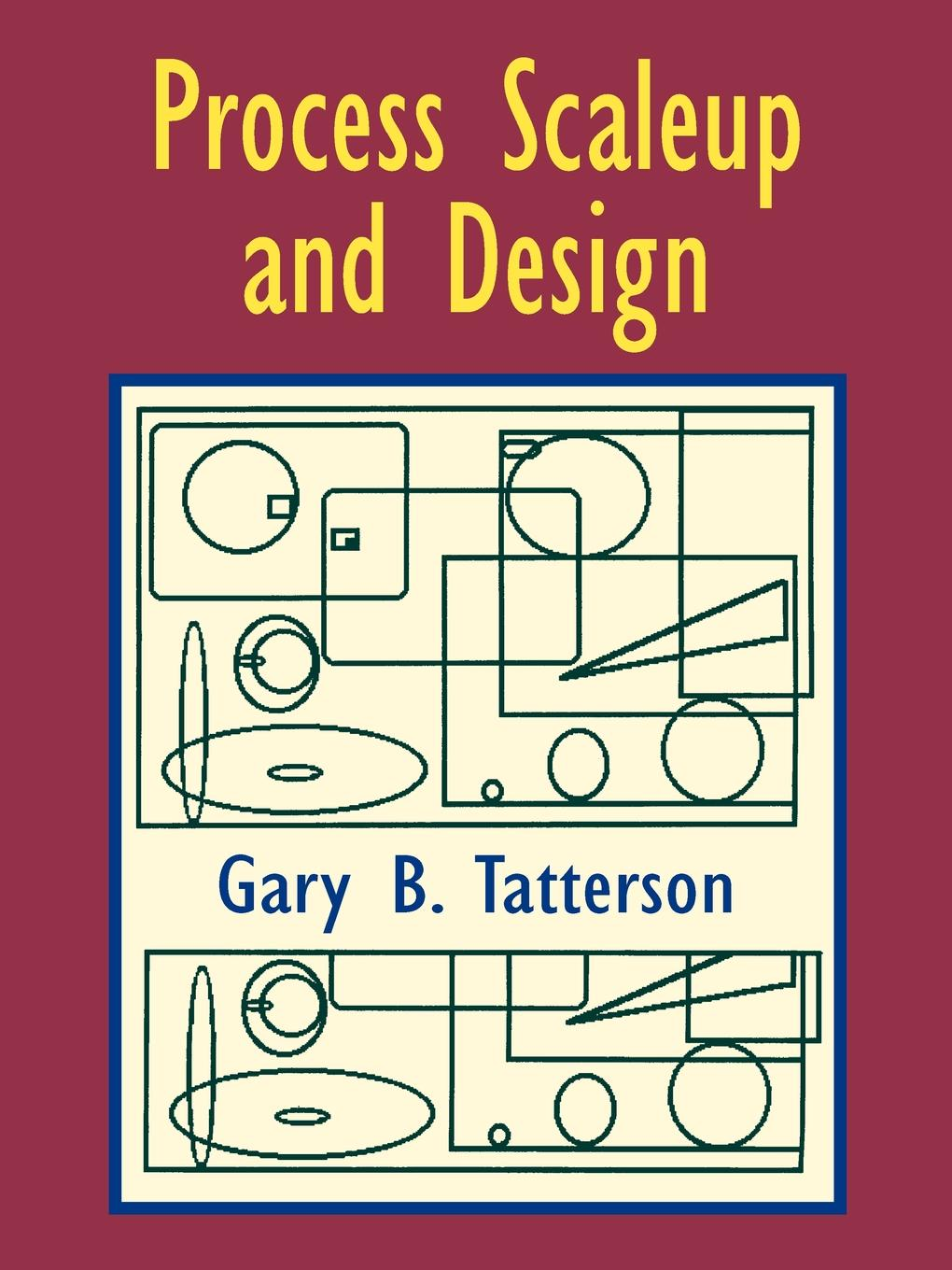 Process Scaleup and Design By: Dr. Gary Benjamin Tatterson