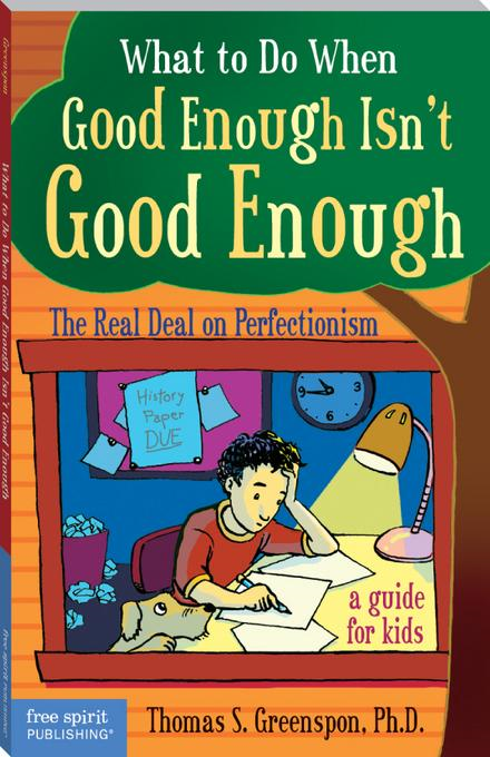 Thomas S. S. Greenspon Ph., P  Greenspon - What to Do When Good Enough Isn't Good Enough: The Real Deal on Perfectionism: A Guide for Kids