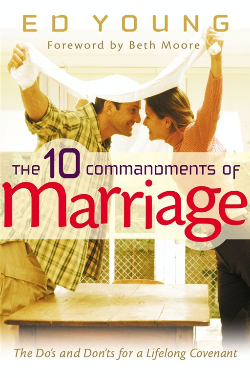 The 10 Commandments of Marriage By: Ed Young