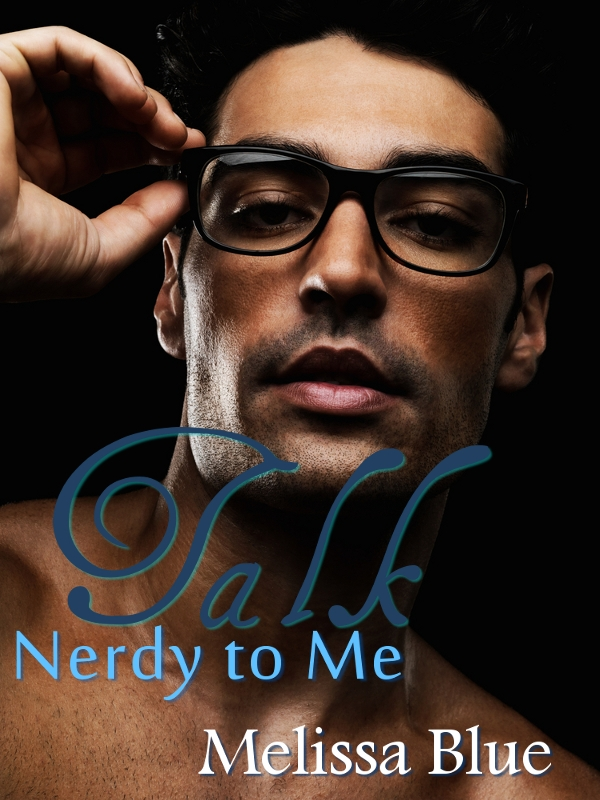 Talk Nerdy to Me By: Melissa Blue