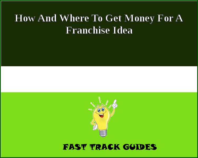 How And Where To Get Money For A Franchise Idea