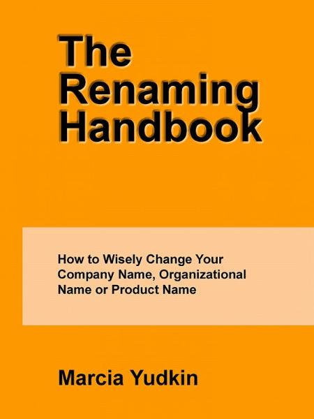 The Renaming Handbook: How to Wisely Change Your Company Name, Organizational Name or Product Name