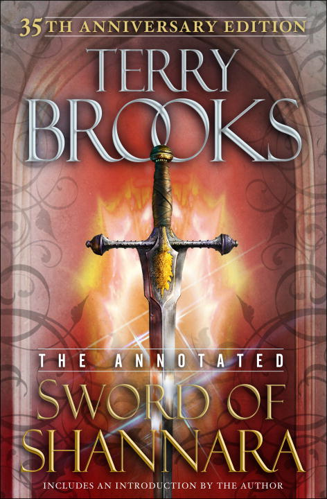 The Annotated Sword of Shannara: 35th Anniversary Edition By: Terry Brooks
